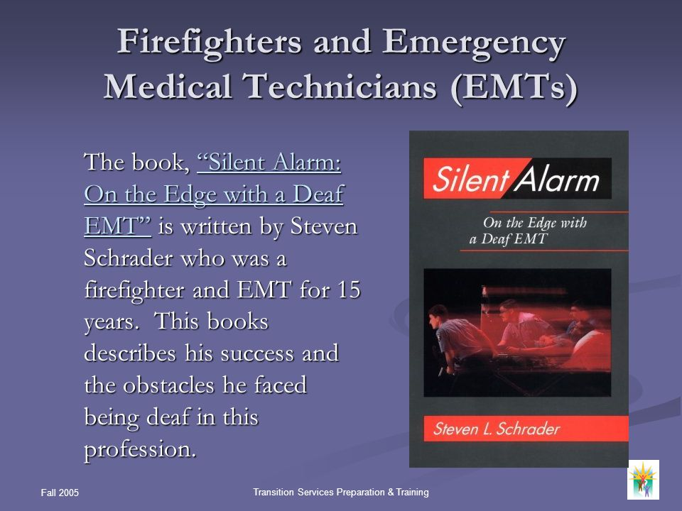Fall 2005 Transition Services Preparation & Training Firefighters and Emergency Medical Technicians (EMTs) The book, Silent Alarm: On the Edge with a