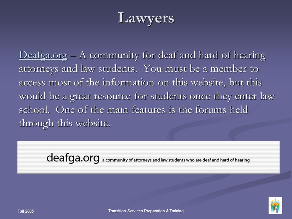 Fall 2005 Transition Services Preparation & Training Lawyers Deafga.orgDeafga.org – A community for deaf and hard of hearing attorneys and law student