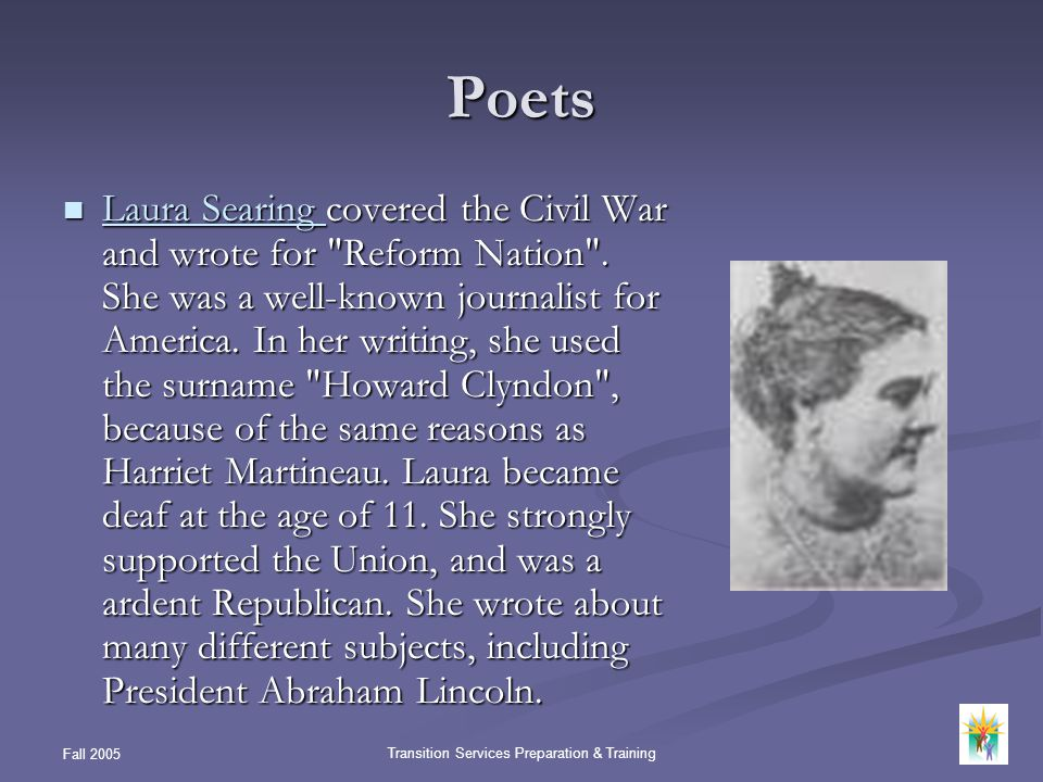 Fall 2005 Transition Services Preparation & Training Poets Laura Searing covered the Civil War and wrote for