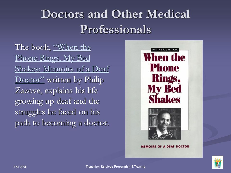 Fall 2005 Transition Services Preparation & Training Doctors and Other Medical Professionals The book, When the Phone Rings, My Bed Shakes: Memoirs of