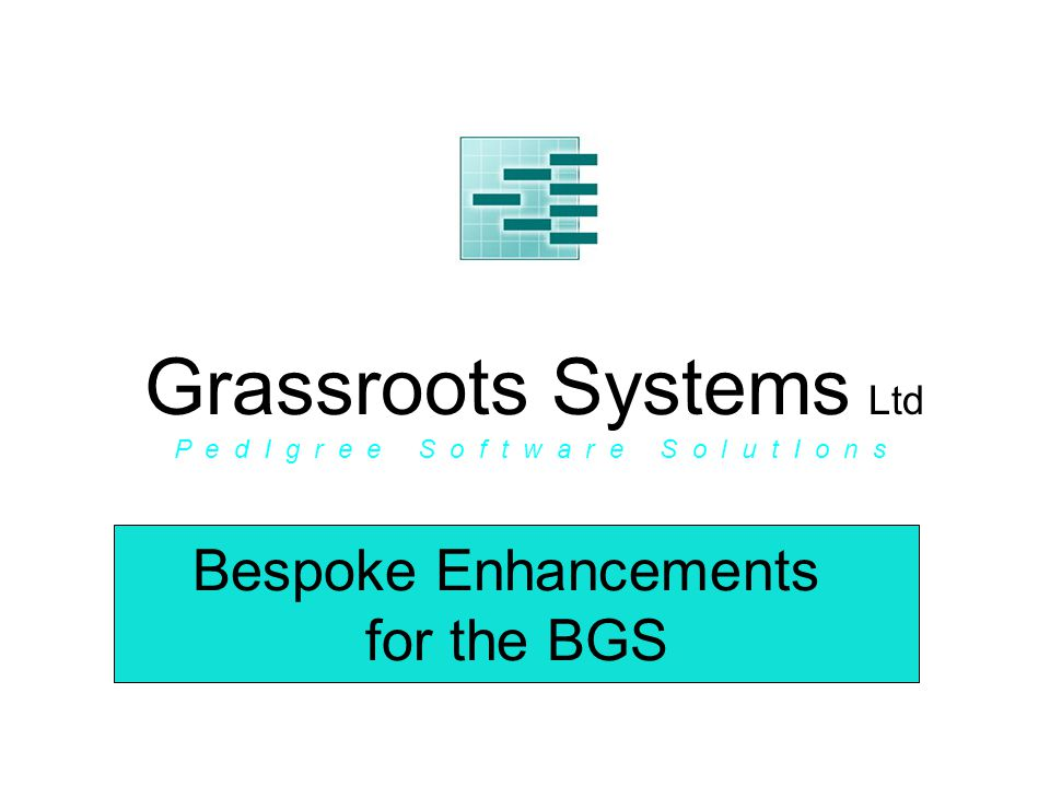 Bespoke Enhancements for the BGS Grassroots Systems Ltd P e d I g r e e S o f t w a r e S o l u t I o n s