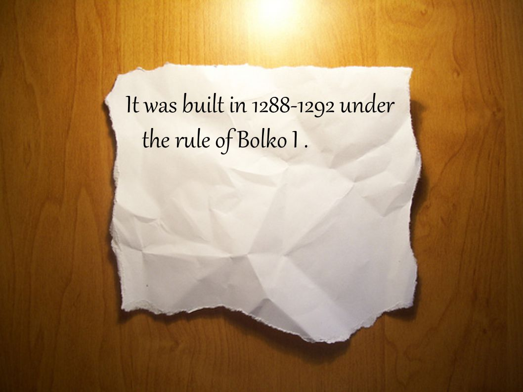 It was built in 1288-1292 under the rule of Bolko I.