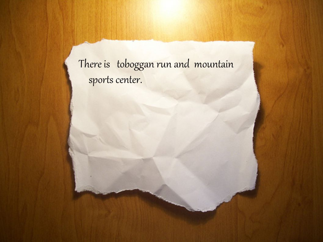 There is toboggan run and mountain sports center.