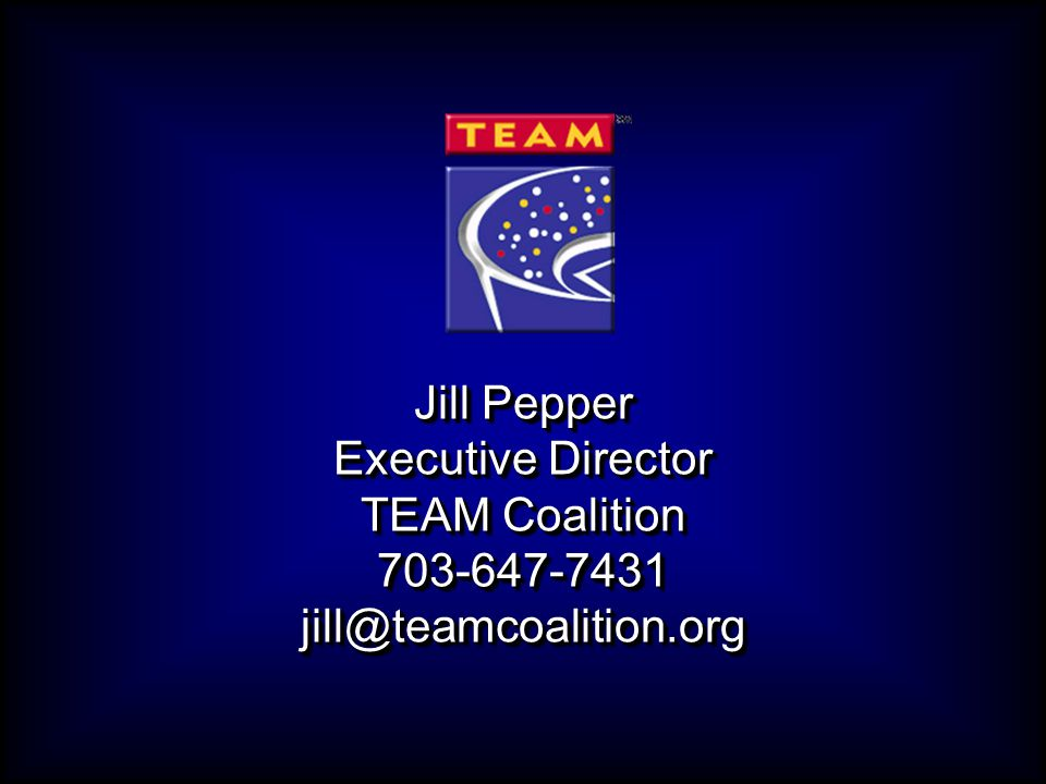 Jill Pepper Executive Director TEAM Coalition 703-647-7431jill@teamcoalition.org Jill Pepper Executive Director TEAM Coalition 703-647-7431jill@teamcoalition.org