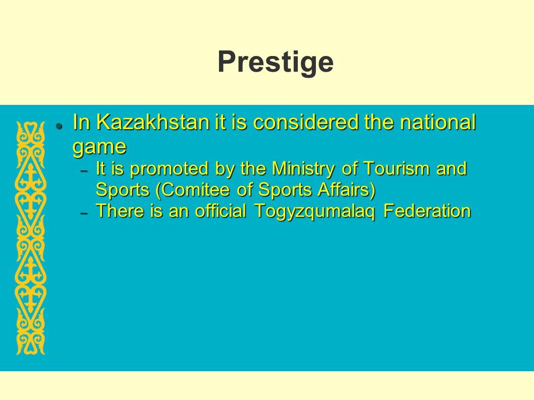 Prestige In Kazakhstan it is considered the national game In Kazakhstan it is considered the national game It is promoted by the Ministry of Tourism a