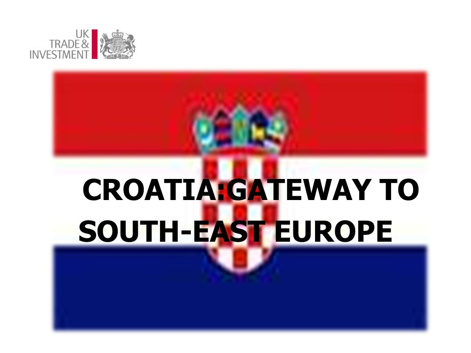 CROATIA:GATEWAY TO SOUTH-EAST EUROPE