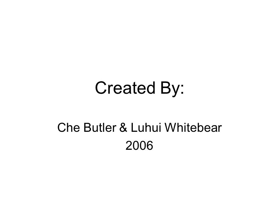 Created By: Che Butler & Luhui Whitebear 2006