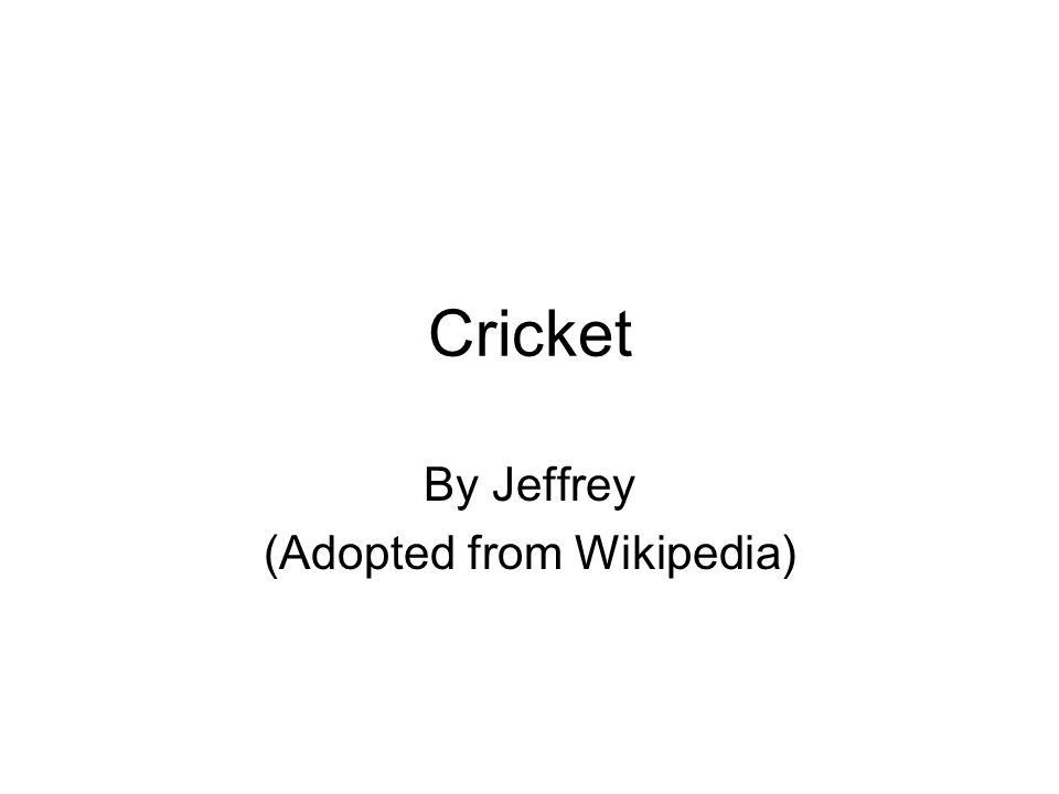 Cricket By Jeffrey (Adopted from Wikipedia)