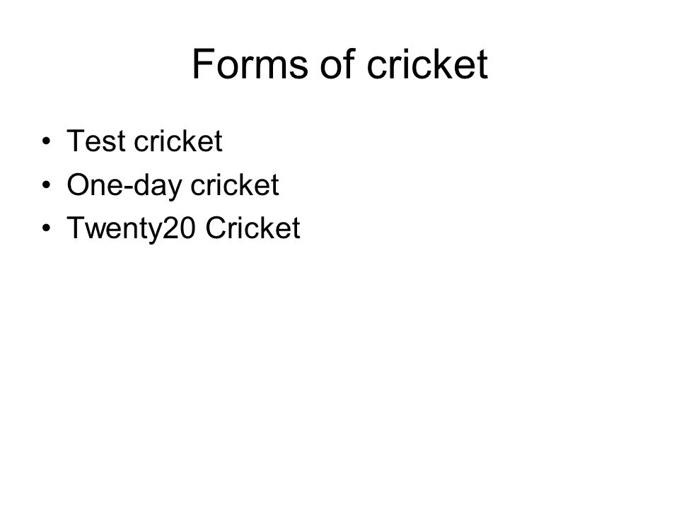 Forms of cricket Test cricket One-day cricket Twenty20 Cricket