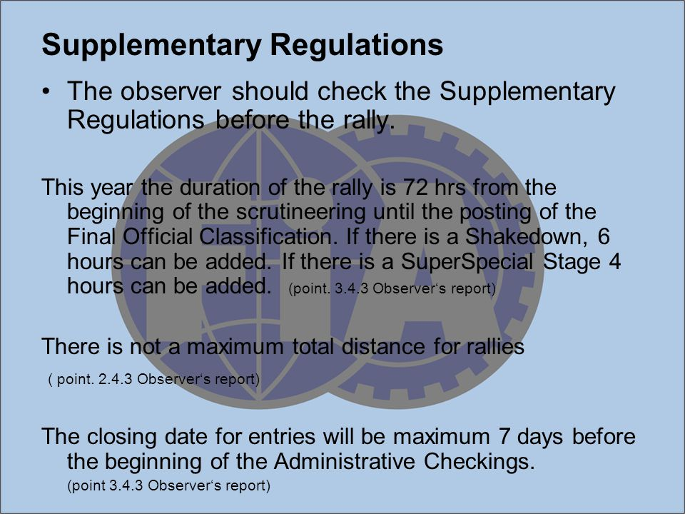 Supplementary Regulations The observer should check the Supplementary Regulations before the rally. This year the duration of the rally is 72 hrs from