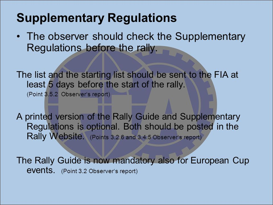 Supplementary Regulations The observer should check the Supplementary Regulations before the rally. The list and the starting list should be sent to t