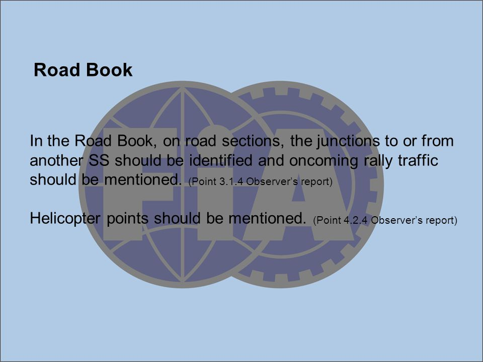 In the Road Book, on road sections, the junctions to or from another SS should be identified and oncoming rally traffic should be mentioned.