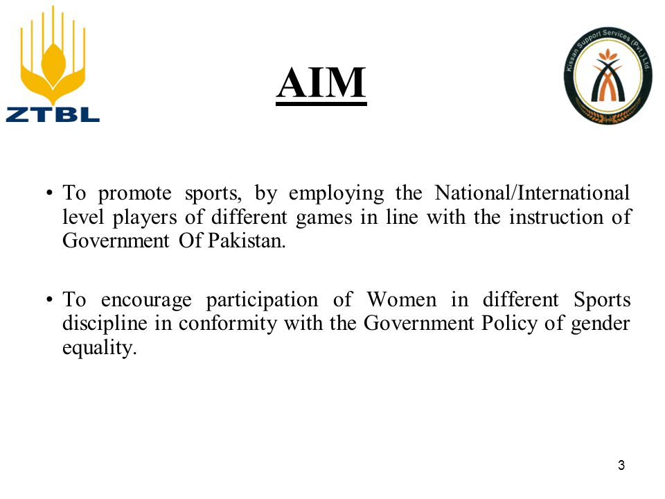 OBJECTIVE To arrange participation of ZTBL teams i.e Cricket (Male & Female), Shooting Ball, Squash (Male & Female), Football, Tennis Golf etc at National level Tournaments organized by different Sports Federations of Pakistan.