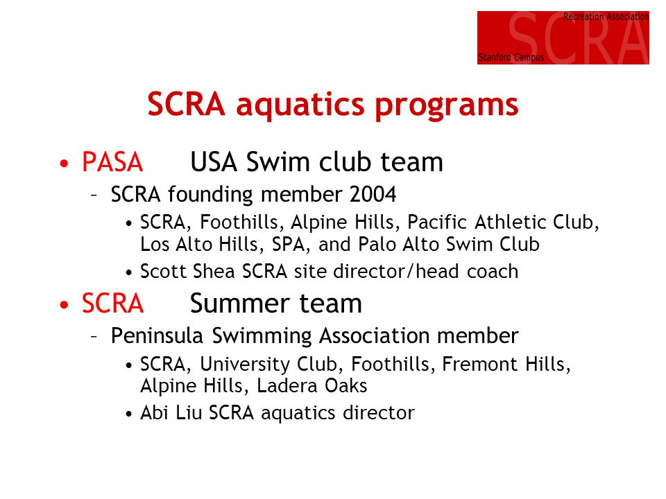 SCRA aquatics programs PASAUSA Swim club team –SCRA founding member 2004 SCRA, Foothills, Alpine Hills, Pacific Athletic Club, Los Alto Hills, SPA, an