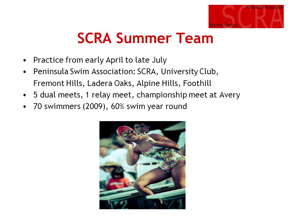 SCRA Summer Team Practice from early April to late July Peninsula Swim Association: SCRA, University Club, Fremont Hills, Ladera Oaks, Alpine Hills, F