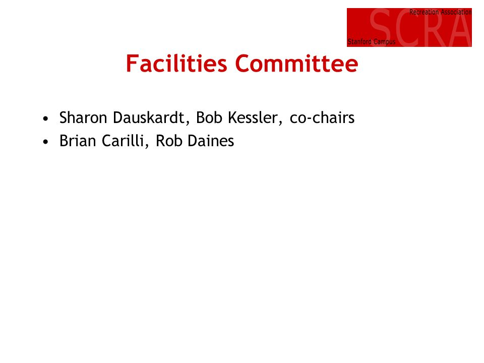Facilities Committee Sharon Dauskardt, Bob Kessler, co-chairs Brian Carilli, Rob Daines