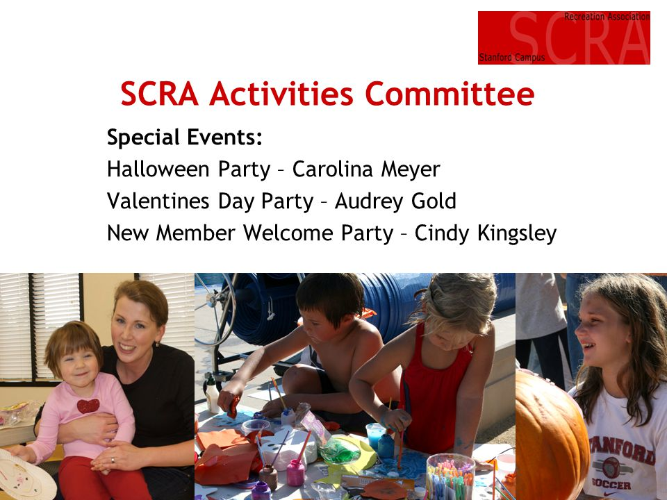 SCRA Activities Committee Special Events: Halloween Party – Carolina Meyer Valentines Day Party – Audrey Gold New Member Welcome Party – Cindy Kingsle