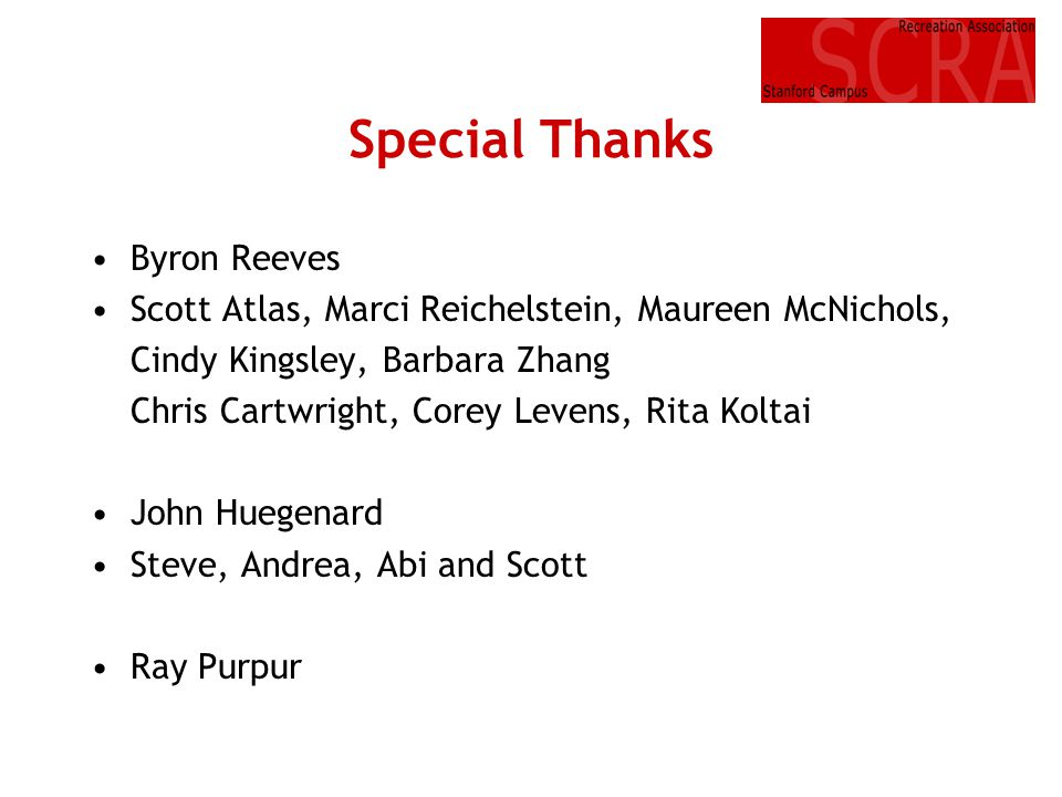 Special Thanks Byron Reeves Scott Atlas, Marci Reichelstein, Maureen McNichols, Cindy Kingsley, Barbara Zhang Chris Cartwright, Corey Levens, Rita Kol