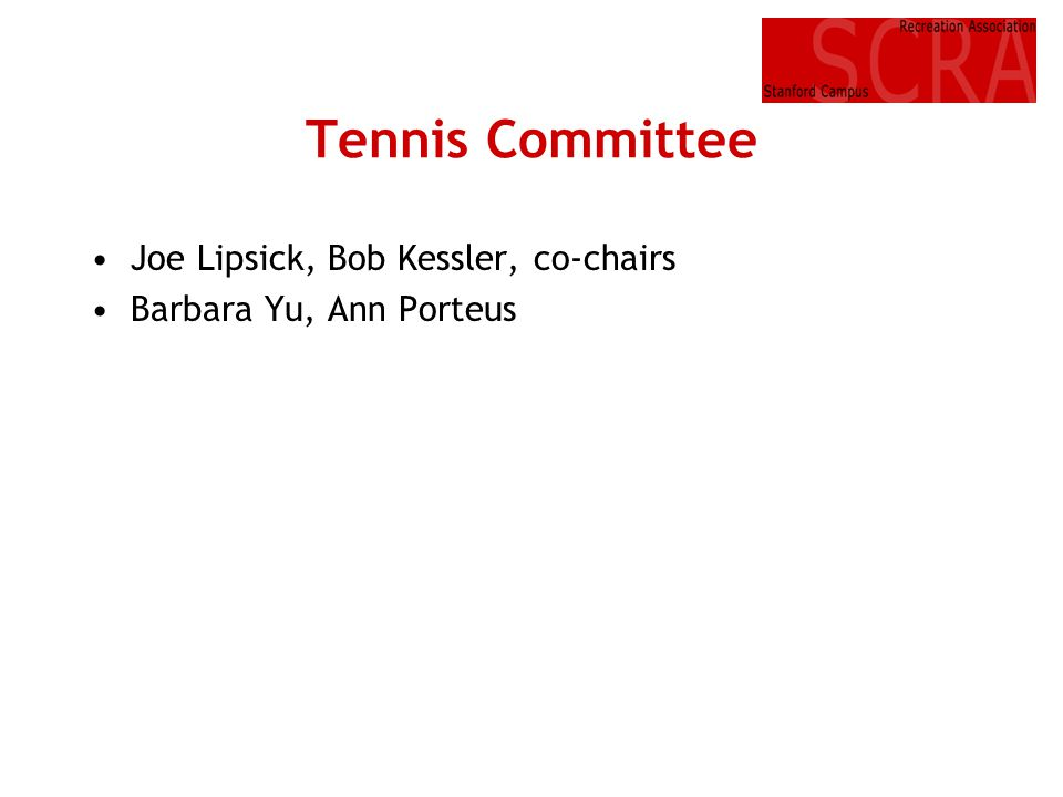 Tennis Committee Joe Lipsick, Bob Kessler, co-chairs Barbara Yu, Ann Porteus