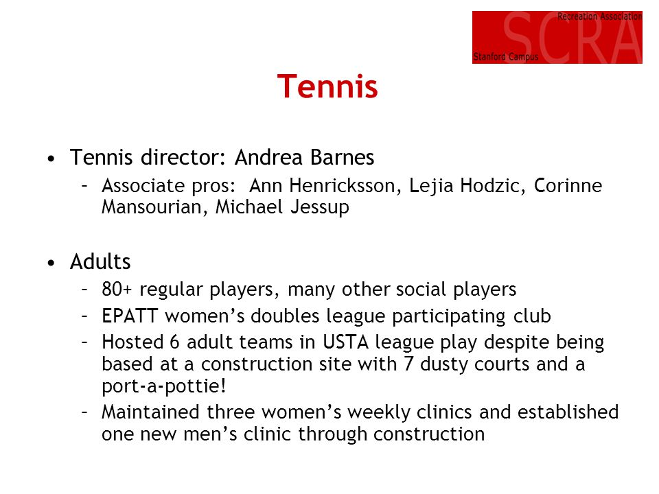 Tennis Tennis director: Andrea Barnes –Associate pros: Ann Henricksson, Lejia Hodzic, Corinne Mansourian, Michael Jessup Adults –80+ regular players,