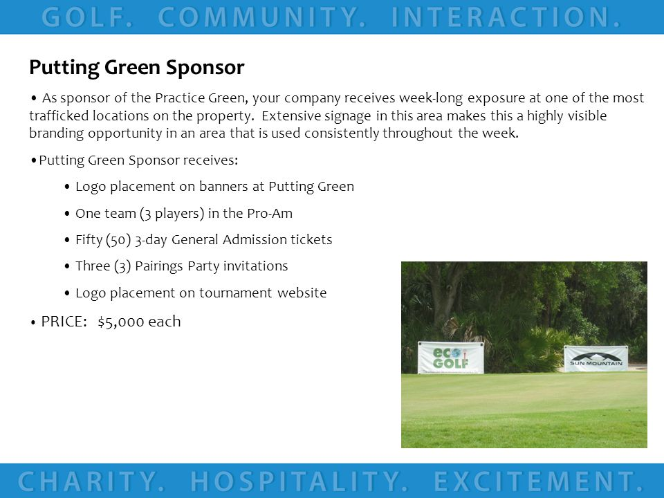 Putting Green Sponsor As sponsor of the Practice Green, your company receives week-long exposure at one of the most trafficked locations on the property.