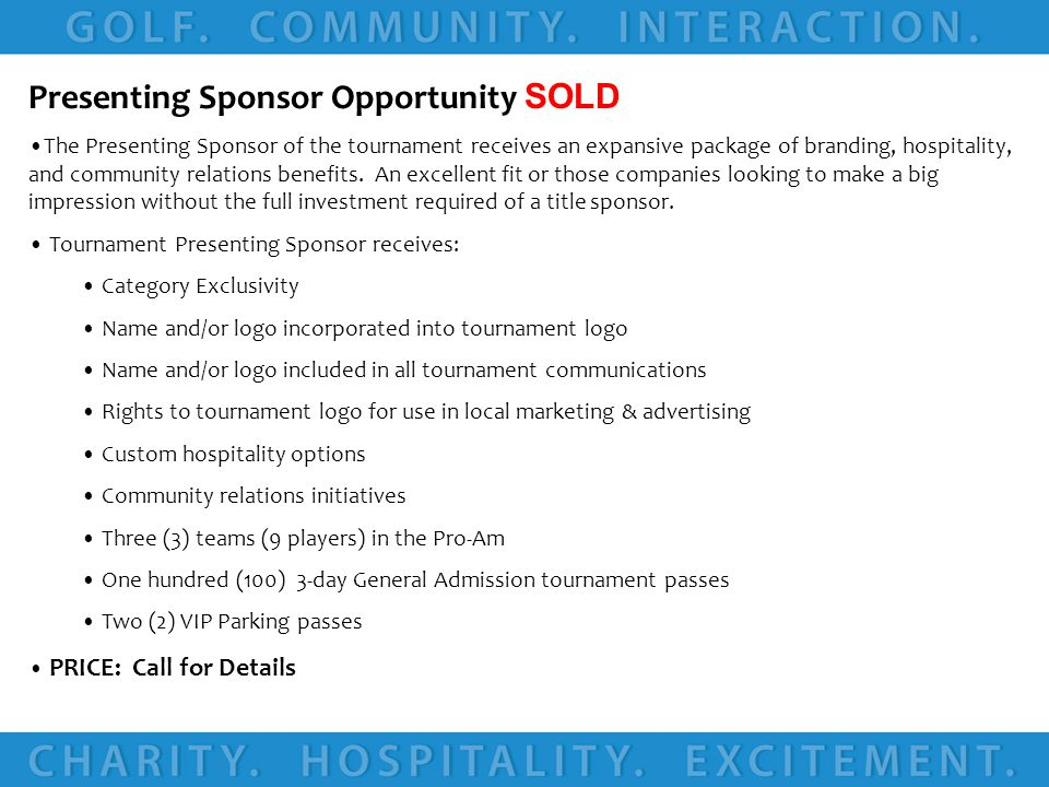 Premier Sponsor Opportunity (SOLD) The Premier Sponsor of the tournament receives an expansive package of branding, hospitality, and community relations benefits.
