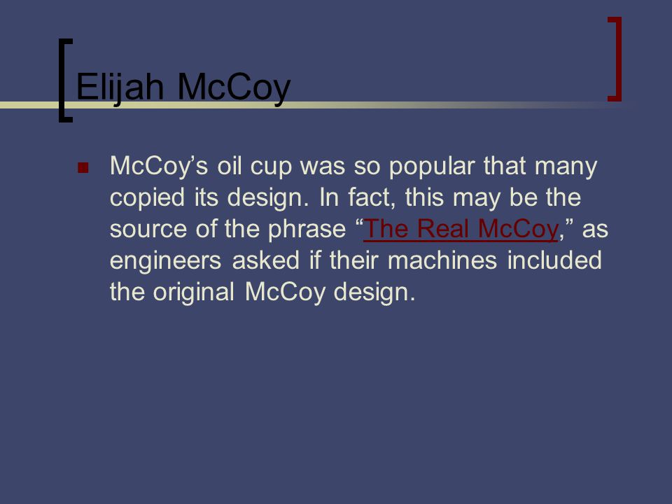 Elijah McCoy McCoys oil cup was so popular that many copied its design.