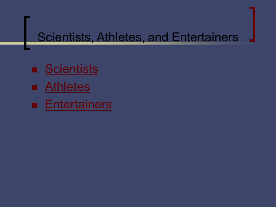 Scientists Athletes Entertainers