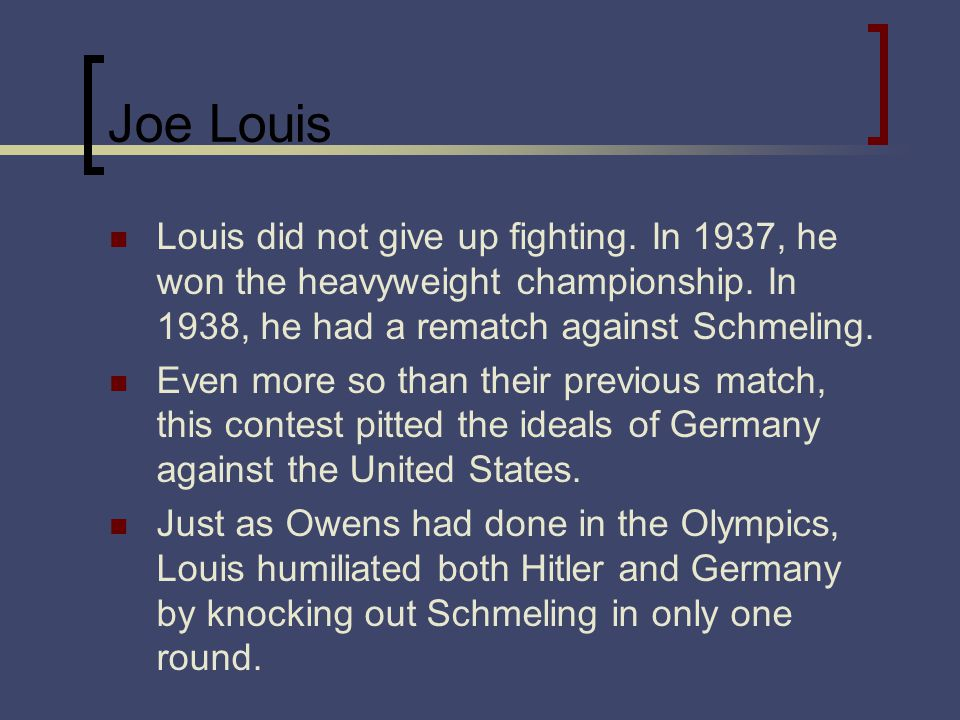 Joe Louis Louis did not give up fighting. In 1937, he won the heavyweight championship.