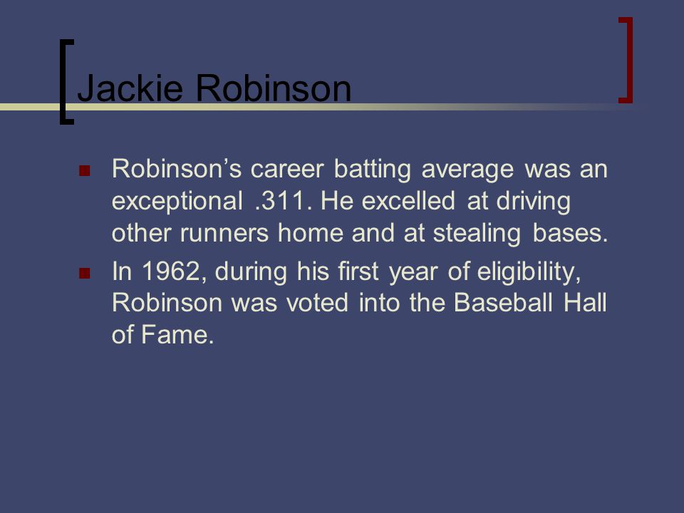 Jackie Robinson Robinsons career batting average was an exceptional.311.