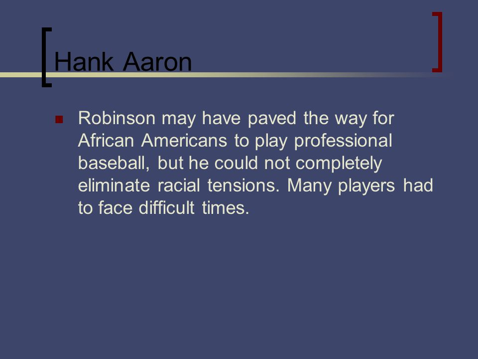 Hank Aaron Robinson may have paved the way for African Americans to play professional baseball, but he could not completely eliminate racial tensions.