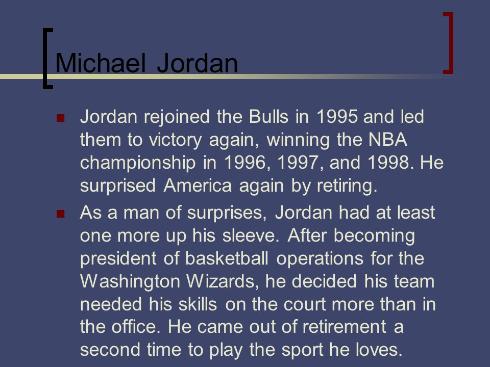 Michael Jordan Jordan rejoined the Bulls in 1995 and led them to victory again, winning the NBA championship in 1996, 1997, and 1998. He surprised Ame