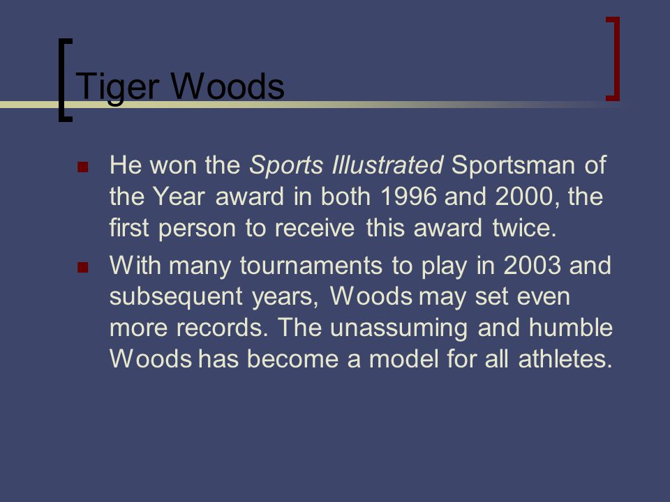Tiger Woods He won the Sports Illustrated Sportsman of the Year award in both 1996 and 2000, the first person to receive this award twice. With many t