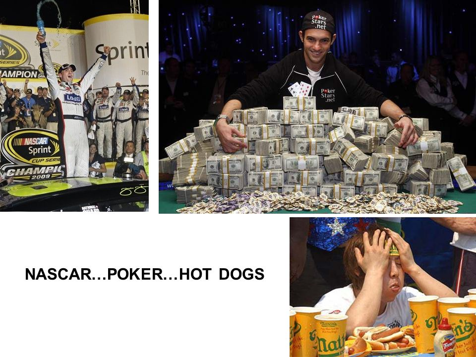 NASCAR…POKER…HOT DOGS