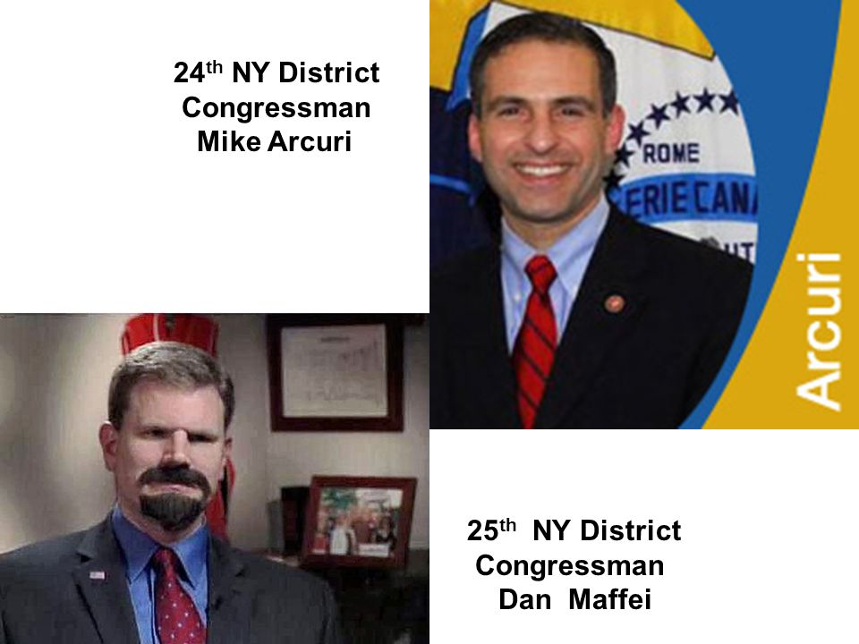 25 th NY District Congressman Dan Maffei 24 th NY District Congressman Mike Arcuri