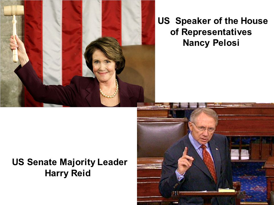 US Speaker of the House of Representatives Nancy Pelosi US Senate Majority Leader Harry Reid