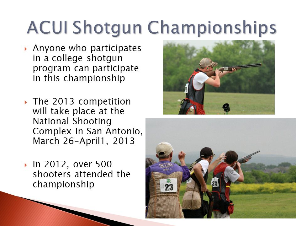 Anyone who participates in a college shotgun program can participate in this championship The 2013 competition will take place at the National Shootin