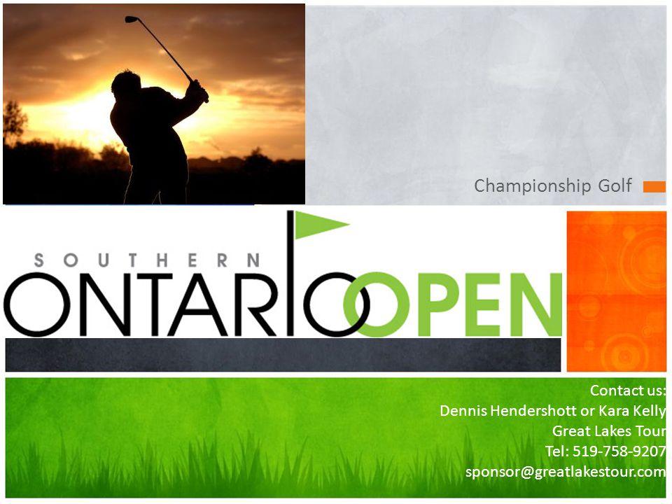 Championship Golf Contact us: Dennis Hendershott or Kara Kelly Great Lakes Tour Tel: 519-758-9207 sponsor@greatlakestour.com