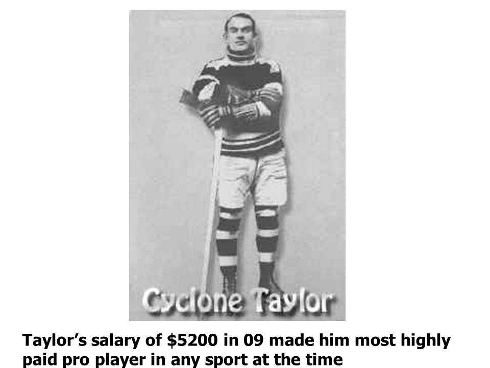 Taylors salary of $5200 in 09 made him most highly paid pro player in any sport at the time