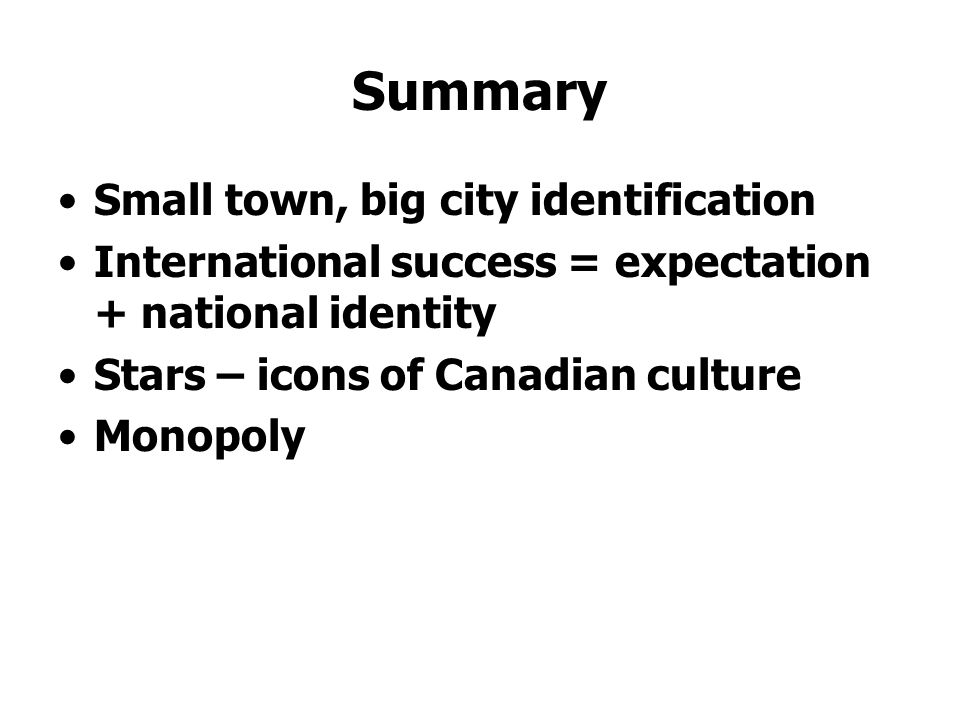 Summary Small town, big city identification International success = expectation + national identity Stars – icons of Canadian culture Monopoly
