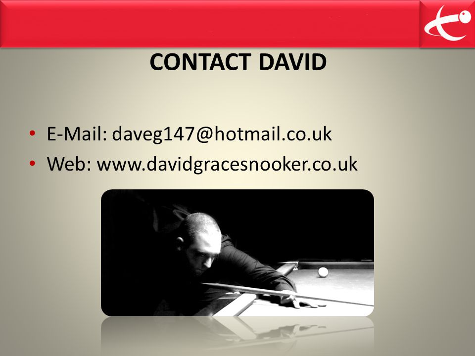 CONTACT DAVID E-Mail: daveg147@hotmail.co.uk Web: www.davidgracesnooker.co.uk