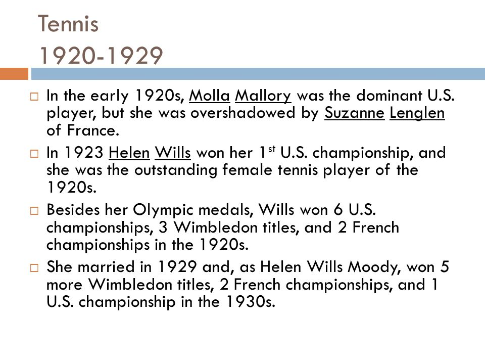 Tennis 1920-1929 In the early 1920s, Molla Mallory was the dominant U.S.