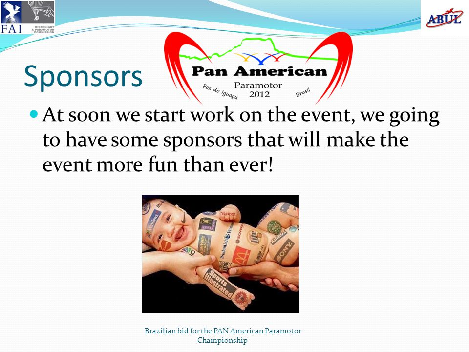 Sponsors At soon we start work on the event, we going to have some sponsors that will make the event more fun than ever.