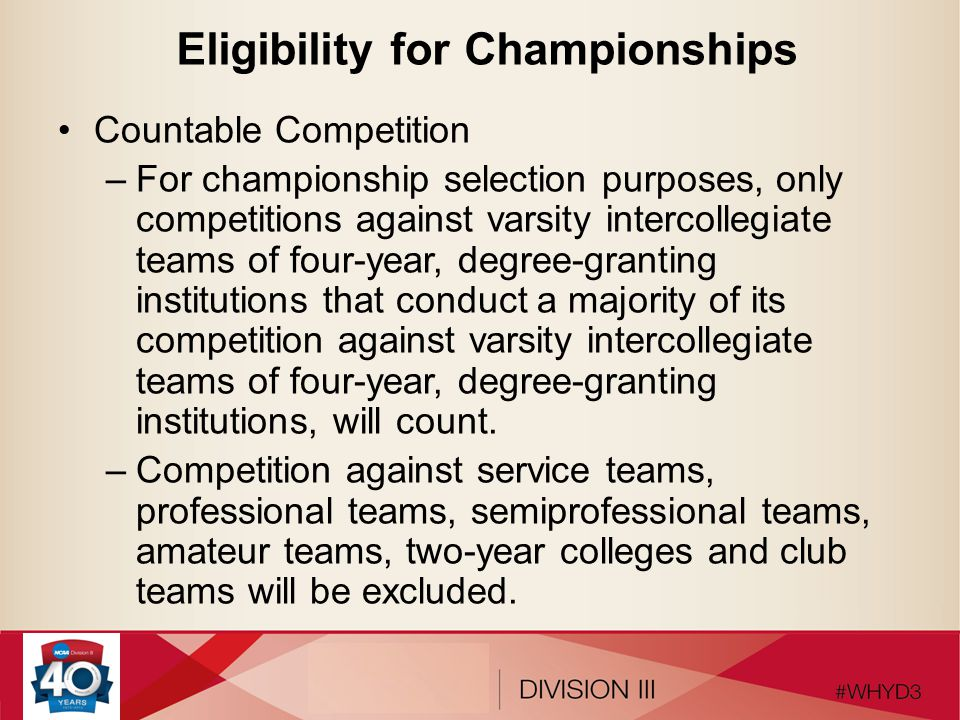 Eligibility for Championships Countable Competition –For championship selection purposes, only competitions against varsity intercollegiate teams of four-year, degree-granting institutions that conduct a majority of its competition against varsity intercollegiate teams of four-year, degree-granting institutions, will count.