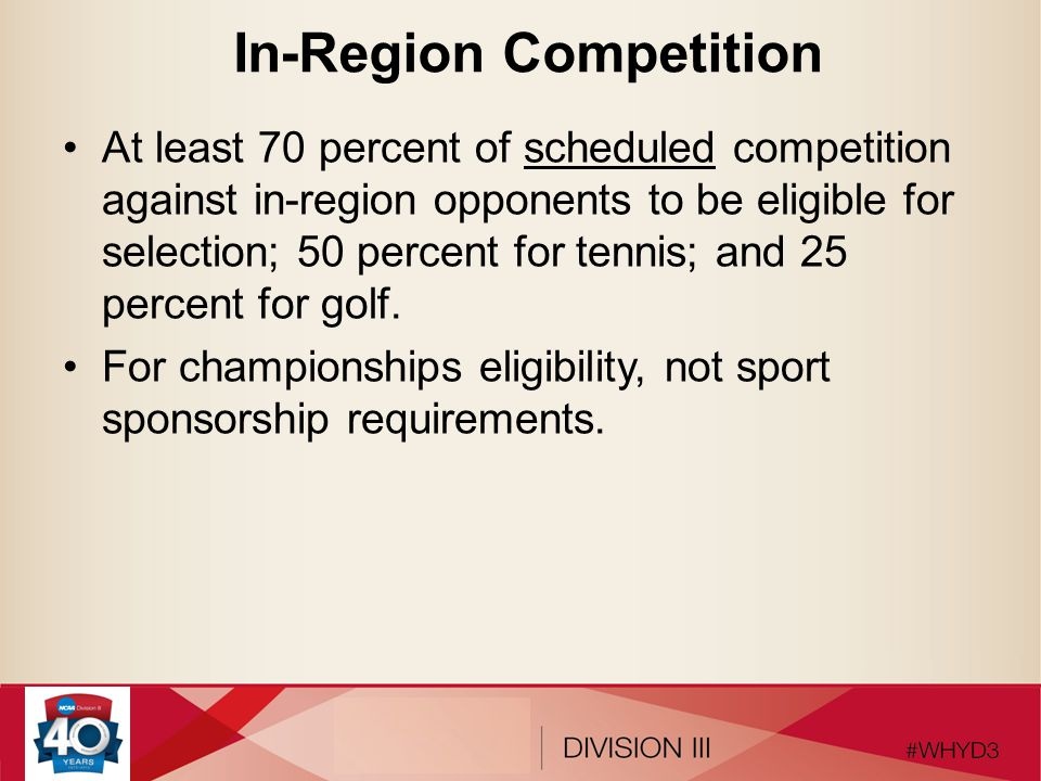 In-Region Competition In-region definition, institutions must be: located in the same established sport region or geographical region; within a 500-mile radius of one another; or members of the same conference (conference postseason excluded from calculation).