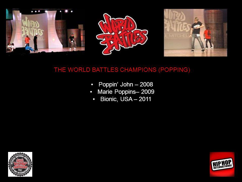 THE WORLD BATTLES CHAMPIONS (POPPING) Poppin John – 2008 Marie Poppins– 2009 Bionic, USA – 2011