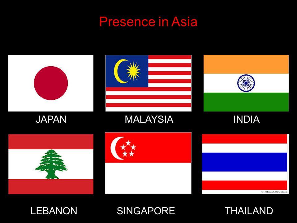 Presence in Asia JAPAN MALAYSIA INDIA LEBANON SINGAPORE THAILAND
