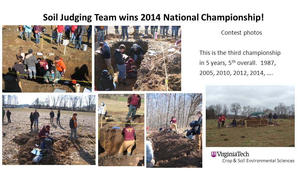 Crop & Soil Environmental Sciences Soil Judging Team wins 2014 National Championship! Contest photos This is the third championship in 5 years, 5 th o