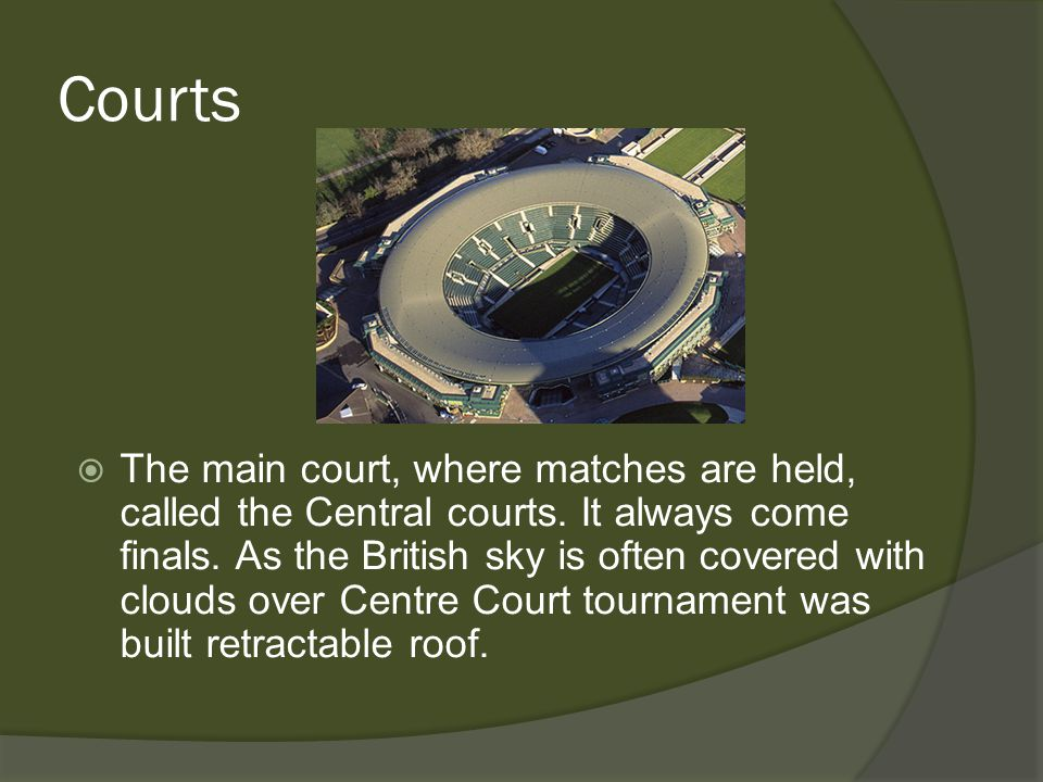 Courts The main court, where matches are held, called the Central courts.