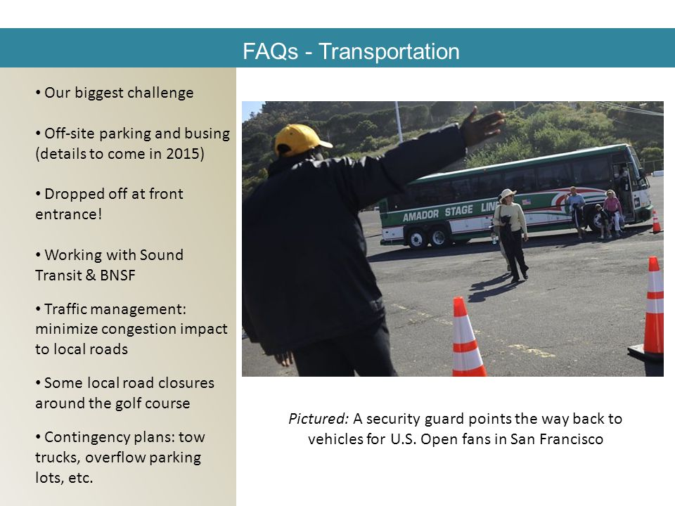 FAQs - Transportation Our biggest challenge Off-site parking and busing (details to come in 2015) Dropped off at front entrance.